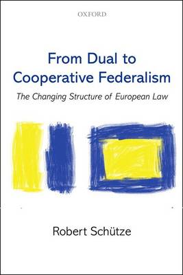 From Dual to Cooperative Federalism: The Changing Structure of European Law - Oxford Studies in European Law (Paperback)