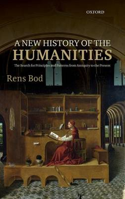 A New History of the Humanities: The Search for Principles and Patterns from Antiquity to the Present (Hardback)
