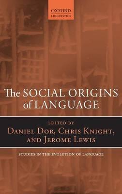 The Social Origins of Language - Oxford Studies in the Evolution of Language 19 (Hardback)