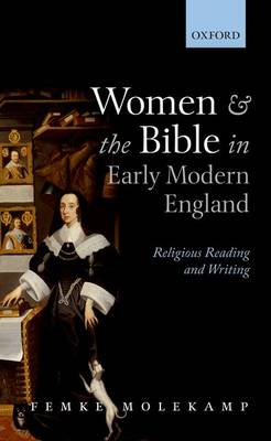 Women and the Bible in Early Modern England: Religious Reading and Writing (Hardback)