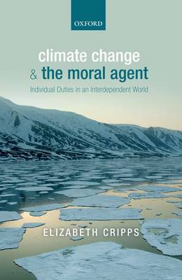 Climate Change and the Moral Agent: Individual Duties in an Interdependent World (Hardback)