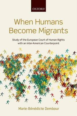 When Humans Become Migrants: Study of the European Court of Human Rights with an Inter-American Counterpoint (Paperback)