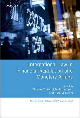 International Law in Financial Regulation and Monetary Affairs - International Economic Law Series (Hardback)