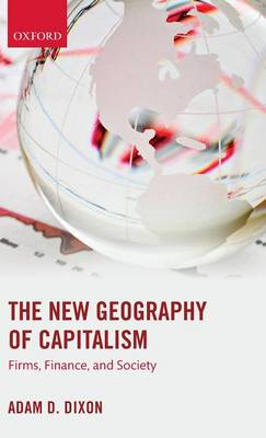 The New Geography of Capitalism: Firms, Finance, and Society (Hardback)