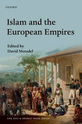 Islam and the European Empires - The Past & Present Book Series (Hardback)