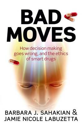 Bad Moves: How decision making goes wrong, and the ethics of smart drugs (Paperback)