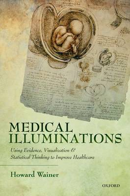Medical Illuminations: Using Evidence, Visualization and Statistical Thinking to Improve Healthcare (Hardback)