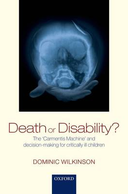 Death or Disability?: The 'Carmentis Machine' and decision-making for critically ill children (Hardback)