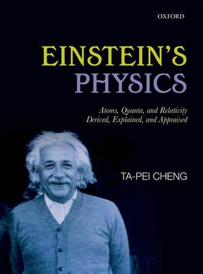 Einstein's Physics: Atoms, Quanta, and Relativity - Derived, Explained, and Appraised (Hardback)