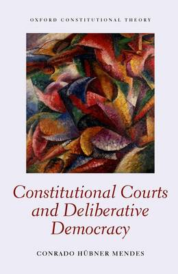 Constitutional Courts and Deliberative Democracy - Oxford Constitutional Theory (Hardback)