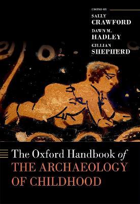 The Oxford Handbook of the Archaeology of Childhood - Oxford Handbooks (Hardback)