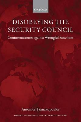 Disobeying the Security Council: Countermeasures against Wrongful Sanctions - Oxford Monographs in International Law (Paperback)