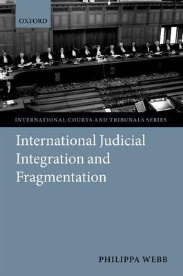 International Judicial Integration and Fragmentation - International Courts and Tribunals (Hardback)