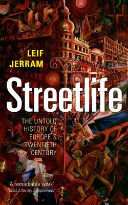 Streetlife: The Untold History of Europe's Twentieth Century (Paperback)