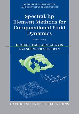 Spectral/hp Element Methods for Computational Fluid Dynamics: Second Edition - Numerical Mathematics and Scientific Computation (Paperback)
