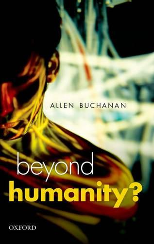 Beyond Humanity?: The Ethics of Biomedical Enhancement - Uehiro Series in Practical Ethics (Paperback)