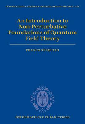 An Introduction to Non-Perturbative Foundations of Quantum Field Theory - International Series of Monographs on Physics 158 (Hardback)