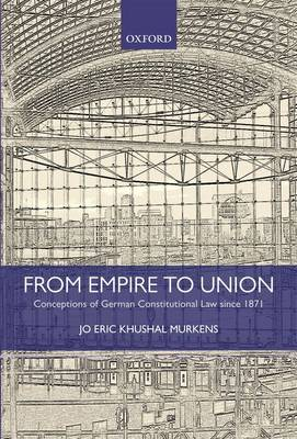 From Empire to Union: Conceptions of German Constitutional Law since 1871 (Hardback)