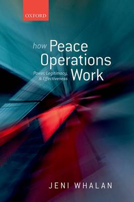 How Peace Operations Work: Power, Legitimacy, and Effectiveness (Hardback)