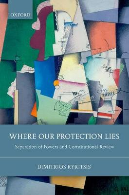 Where Our Protection Lies: Separation of Powers and Constitutional Review (Hardback)