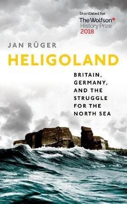 Heligoland: Britain, Germany, and the Struggle for the North Sea (Paperback)