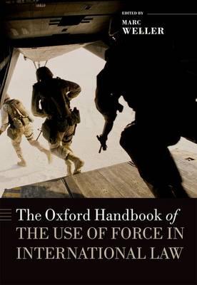The Oxford Handbook of the Use of Force in International Law - Oxford Handbooks (Hardback)