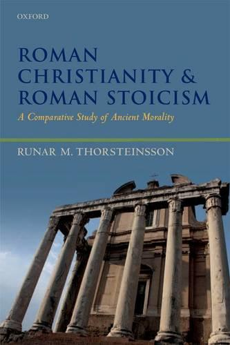 Roman Christianity and Roman Stoicism: A Comparative Study of Ancient Morality (Paperback)