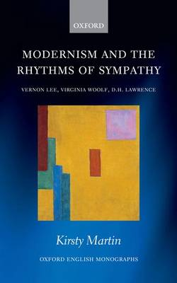 Modernism and the Rhythms of Sympathy: Vernon Lee, Virginia Woolf, D.H. Lawrence - Oxford English Monographs (Hardback)