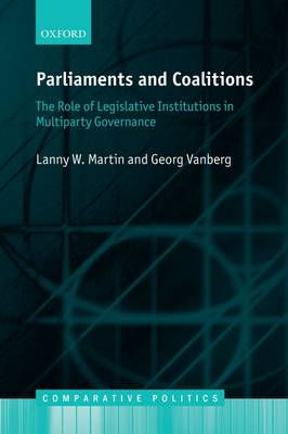 Parliaments and Coalitions: The Role of Legislative Institutions in Multiparty Governance - Comparative Politics (Paperback)