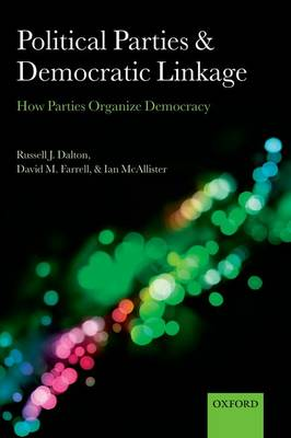 Political Parties and Democratic Linkage: How Parties Organize Democracy - Comparative Study of Electoral Systems (Paperback)