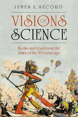 Visions of Science: Books and readers at the dawn of the Victorian age (Hardback)