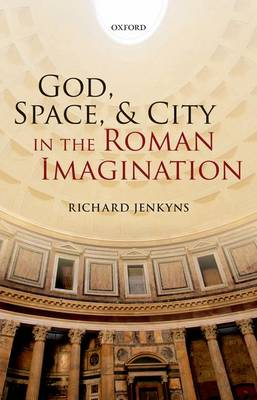 God, Space, and City in the Roman Imagination (Hardback)