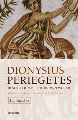 Dionysius Periegetes: Description of the Known World With Introduction, Text, Translation, and Commentary (Hardback)