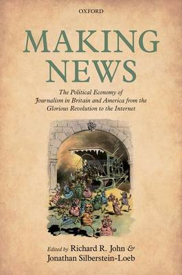 Making News: The Political Economy of Journalism in Britain and America from the Glorious Revolution to the Internet (Hardback)