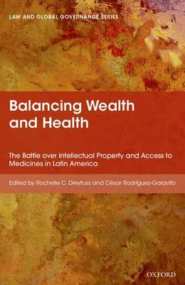 Balancing Wealth and Health: The Battle over Intellectual Property and Access to Medicines in Latin America - Law And Global Governance (Hardback)