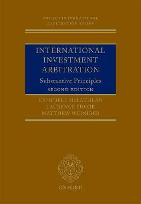 International Investment Arbitration: Substantive Principles - Oxford International Arbitration Series (Paperback)