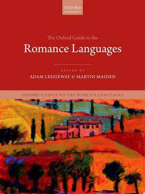 The Oxford Guide to the Romance Languages - Oxford Guides to the World's Languages (Hardback)