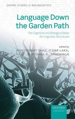 Language Down the Garden Path: The Cognitive and Biological Basis for Linguistic Structures - Oxford Studies in Biolinguistics (Hardback)