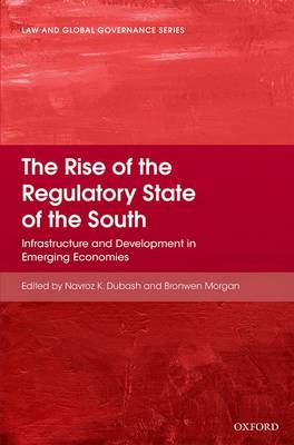 The Rise of the Regulatory State of the South: Infrastructure and Development in Emerging Economies - Law And Global Governance (Hardback)