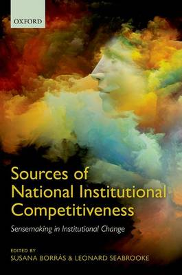 Sources of National Institutional Competitiveness: Sensemaking in Institutional Change (Hardback)