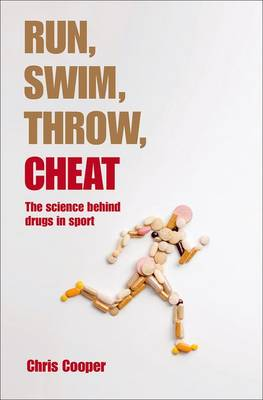 Run, Swim, Throw, Cheat: The science behind drugs in sport (Paperback)
