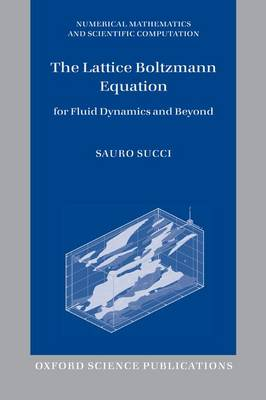 The Lattice Boltzmann Equation: For Fluid Dynamics and Beyond - Numerical Mathematics and Scientific Computation (Paperback)