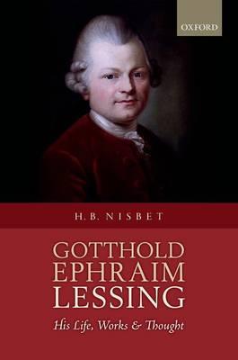 Gotthold Ephraim Lessing: His Life, Works, and Thought (Hardback)