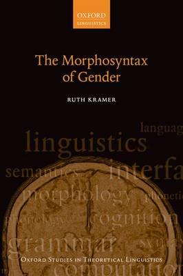 The Morphosyntax of Gender - Oxford Studies in Theoretical Linguistics 58 (Hardback)