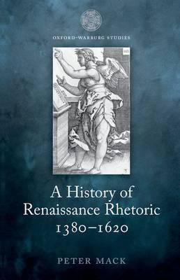 A History of Renaissance Rhetoric 1380-1620 - Oxford-Warburg Studies (Paperback)