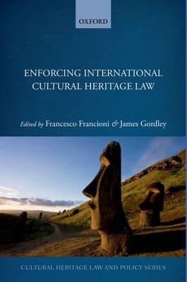 Enforcing International Cultural Heritage Law - Cultural Heritage Law And Policy (Hardback)