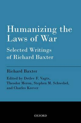 Humanizing the Laws of War: Selected Writings of Richard Baxter (Paperback)
