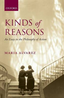 Kinds of Reasons: An Essay in the Philosophy of Action (Paperback)