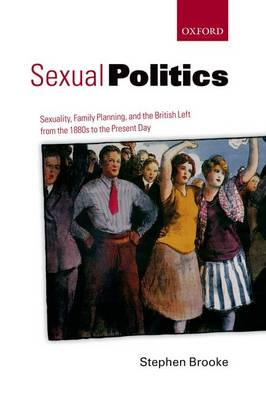 Sexual Politics: Sexuality, Family Planning, and the British Left from the 1880s to the Present Day (Paperback)