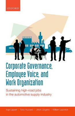 Corporate Governance, Employee Voice, and Work Organization: Sustaining High-Road Jobs in the Automotive Supply Industry (Hardback)
